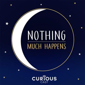 Nothing Much Happens Podcast Moon Stars Sleep Curious Cast
